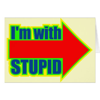 Funny I'm With Stupid T-shirts Gifts Card