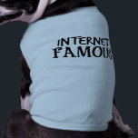 """Funny Internet Famous Tee<br><div class=""""desc"""">Is your dog an internet celebrity (or hopes to be)?  Then let the world know that they are &quot;Internet Famous.&quot;  Available in other styles,  colors,  and sizes up to 3XL.</div>"""