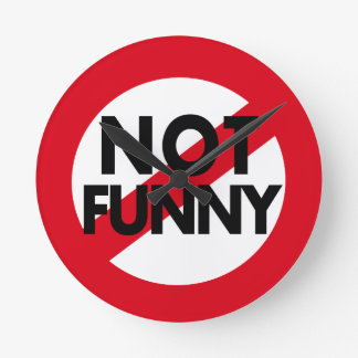 Funny items.  Not Not Funny. Round Clock