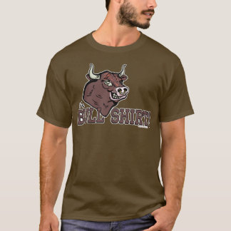 Funny It's Bull Shirt by Mudge Studios
