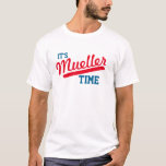 """Funny &quot;It&#39;s Mueller Time&quot; T-Shirt<br><div class=""""desc"""">Robert Mueller,  the special investigator into Russiagate,  is now investigating Trump for obstruction of justice. It&#39;s Mueller Time!</div>"""