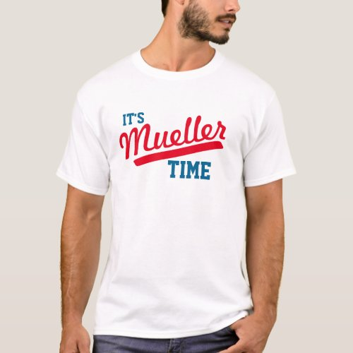 Funny Its Mueller Time T_Shirt