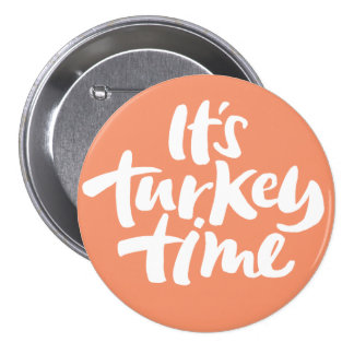 Funny Its Turkey Time Thanksgiving Lettering Button