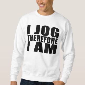 Funny Joggers Quotes Jokes I Jog Therefore I am Sweatshirt