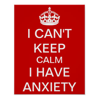 Funny Keep Calm and Carry On Anxiety Spoof Poster
