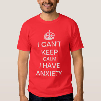 Funny Keep Calm and Carry On Anxiety Spoof T Shirt
