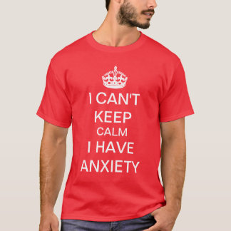 Funny Keep Calm and Carry On Anxiety Spoof T-Shirt