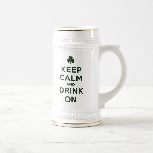 Funny Keep Calm And Drink On St Patrick Day stein 18 Oz Beer Stein