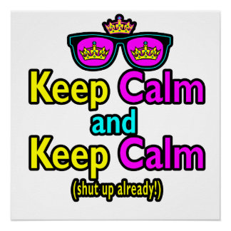 Funny Keep Calm Meme Sarcasm Shut Up Already Poster