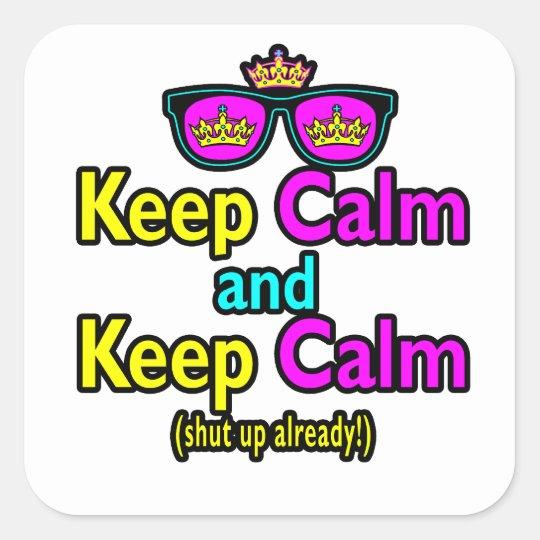 Funny Keep Calm Meme Sarcasm Shut Up Already Square Sticker