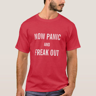 Funny Keep Calm T-Shirts - Now Panic and Freak Out