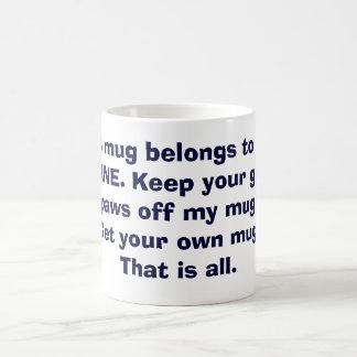 Funny Keep your grubby paws off my mug. Coffee Mug