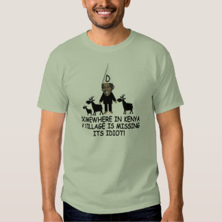 Funny Kenyan village idiot anti Obama T Shirt