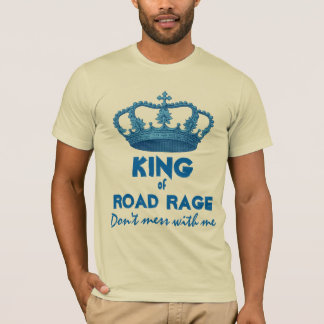 Funny King of Road Rage Crown V25F T-Shirt