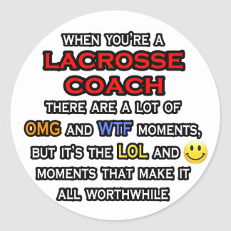 Funny Lacrosse Coach OMG WTF LOL Round Stickers