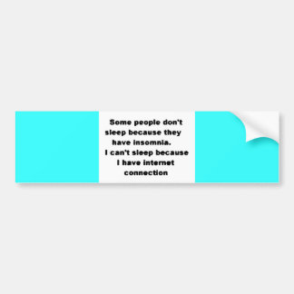 Funny Laughs can't sleep internet addict truisms Bumper Stickers