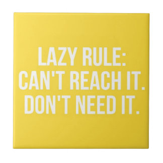 FUNNY LAZY RULE CAN'T REACH IT DON'T NEED IT LAUGH CERAMIC TILE