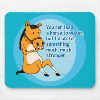 Funny Lead a Horse to Water Mouse Pad