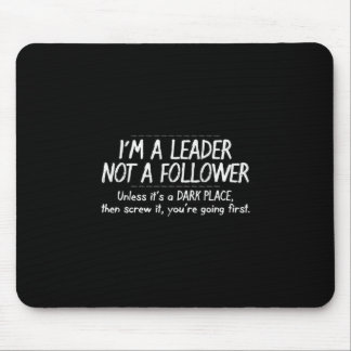 FUNNY LEADER FOLLOWER QUOTE EXPRESSIONS HUMOR LAUG MOUSE PAD