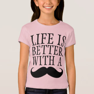 Funny Life is Better With a Moustache Girls Shirt