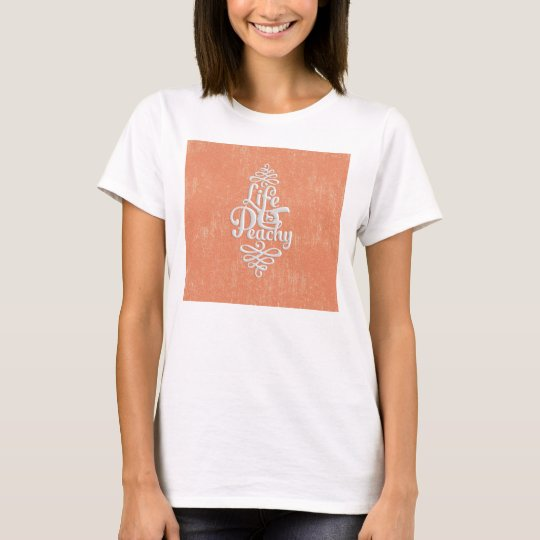 Funny Life Is Peachy Girly Peach And White Desig T-Shirt