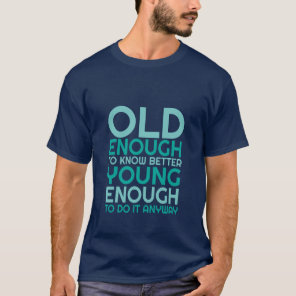 Funny Life Quote T-shirt Young Enough To Do It
