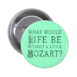 Funny Life Without Mozart Music Gift Tee 2 Inch Round Button