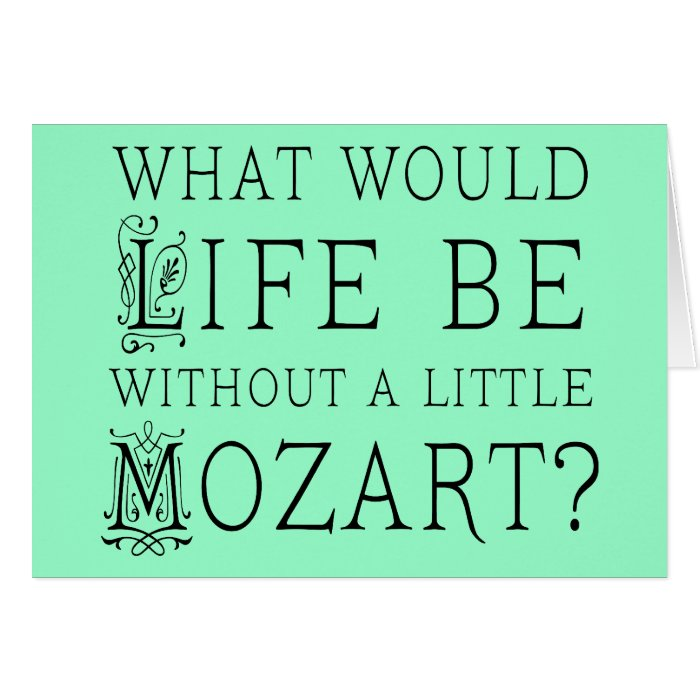 Funny Life Without Mozart Music Gift Tee Card