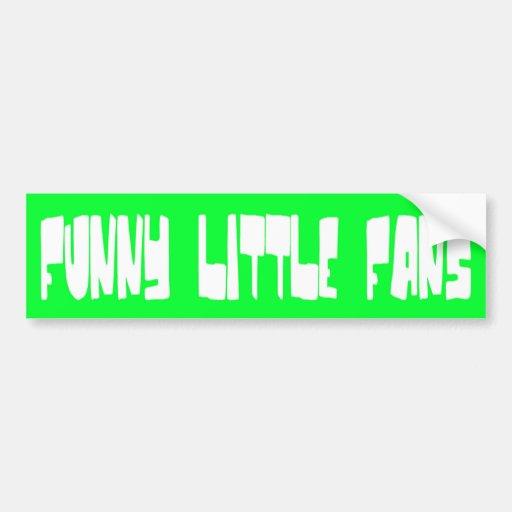 FUNNY LITTLE FANS BUMPER STICKERS