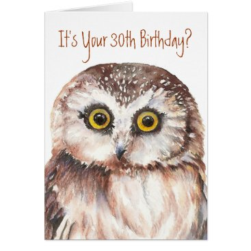 countrymousestudio Funny-Little Owl, 30th Birthday Card
