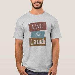 Funny Live Fart Laugh T-Shirt
