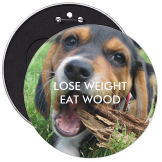 Funny Lose Weight Eat Wood Puppy 6 Inch Round Button