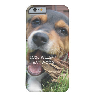 Funny Lose Weight Eat Wood Puppy Barely There iPhone 6 Case