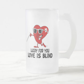 Funny Love is Blind 16 Oz Frosted Glass Beer Mug