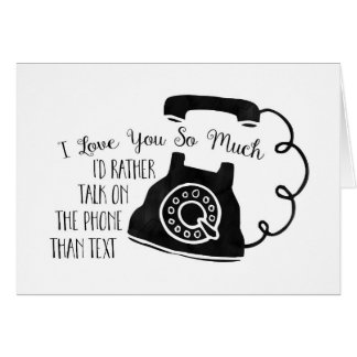 Funny Love Rather Talk on the Phone than Text Card