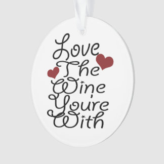 Funny Love The Wine You Are With Ornament