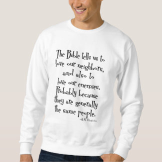Funny Love Your Neighbor Quote GK Chesterton Sweatshirt