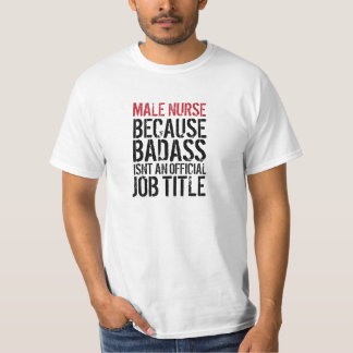 Funny Male Nurse Badass Job Title T-Shirt