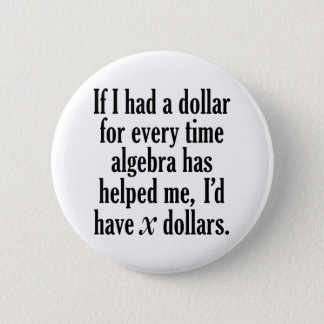 Funny Math/Algebra Quote - I'd have x dollars Button