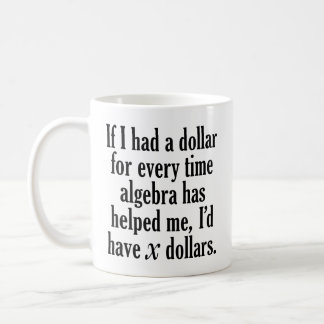 Funny Math/Algebra Quote - I'd have x dollars Coffee Mug