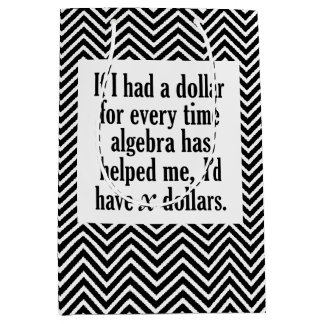 Funny Math/Algebra Quote - I'd have x dollars Medium Gift Bag