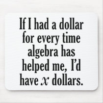 Funny Math/Algebra Quote - I'd have x dollars Mouse Pad
