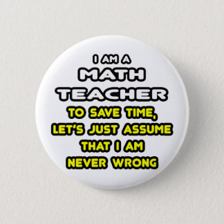 Funny Math Teacher T-Shirts and Gifts Pinback Button