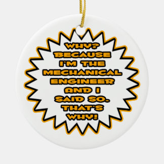 Funny Mechanical Engineer ... Because I Said So Double-Sided Ceramic Round Christmas Ornament