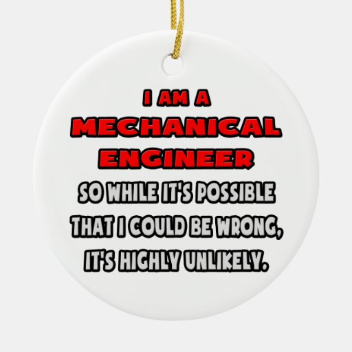 Funny mechanical engineer highly unlikely ceramic