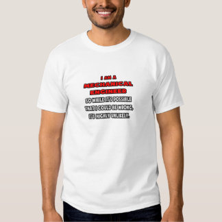 Funny Mechanical Engineer .. Highly Unlikely Tee Shirts