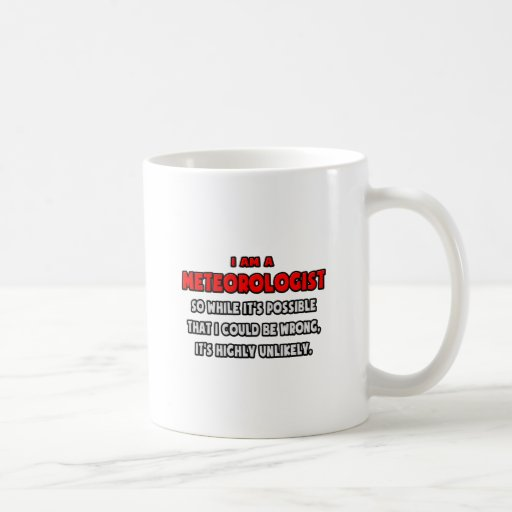 Funny Meteorologist .. Highly Unlikely Coffee Mugs