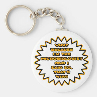 Funny Microbiologist ... Because I Said So Basic Round Button Keychain