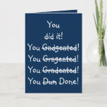 "Funny Misspelling Graduation Congratulations Humor Card<br><div class=""desc"">&quot;You did it! You...  done!&quot; Funny,  humorous,  hilarious,  fun,  navy blue,  customizable,  graduation congratulations card,  with a beautiful greeting / message inside. Fun greetings card for boys,  girls,  kids,  teenagers,  students,  graduating from kindergarten,  middle or high school,  college or university. Great card for congratulating grads of all ages.</div>"