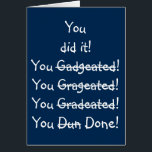 """Funny Misspelling Graduation Congratulations Humor Card<br><div class=""""desc"""">&quot;You did it! You...  done!&quot; Funny,  humorous,  hilarious,  fun,  navy blue,  customizable,  graduation congratulations card,  with a beautiful greeting / message inside. Fun greetings card for boys,  girls,  kids,  teenagers,  students,  graduating from kindergarten,  middle or high school,  college or university. Great card for congratulating grads of all ages.</div>"""